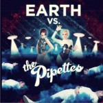 Earth vs. The Pipettes详情
