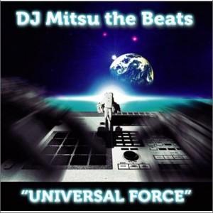 DJ Mitsu The Beats 正版专辑 UNIVERSAL FORCE 全碟免费试听下载,DJ Mitsu The Beats 专辑 UNIVERSAL FORCELRC滚动歌词,铃声 ...