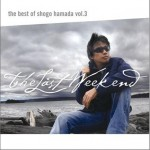 The Best of Shogo Hamada vol.3 The Last Weekend详情