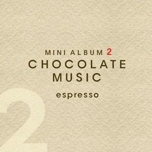 _Espresso 全碟试听下载,Espresso 专辑 Chocolate Music Mini ...