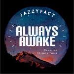 Jazzyfact - Always Awake (Single)详情