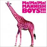 Ma! Ma! Ma! MANNISH BOYS!!!详情