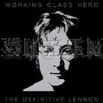 Working Class Hero (The Definitive Lennon)