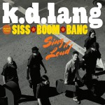 k.d. lang and the Siss Boom Bang: Sing it Loud (Deluxe)详情