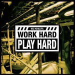 Work Hard, Play Hard详情