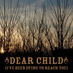 Dear Child [I've Been Dying To Reach You] (Album Version)详情