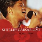 Shirley Caesar Live ...He Will Come详情