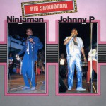 Big Showdown: Ninjaman & Johnny P详情