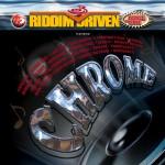 Riddim Driven: Chrome