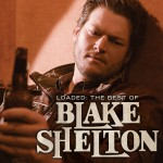Loaded: The Best Of Blake Shelton详情