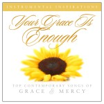 Your Grace Is Enough: Songs Of Grace & Mercy详情