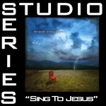 Sing To Jesus [Studio Series Performance Track]详情