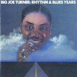 Big Joe Turner: The Rhythm & Blues Years (US Release)详情