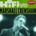 Rhino Hi-Five: Marshall Crenshaw (US Release)详情