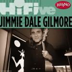 Rhino Hi-Five: Jimmie Dale Gilmore详情