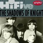 Rhino Hi-Five: The Shadows of Knight详情