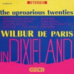 The Uproarious Twenties: Wilbur De Paris In Dixieland详情