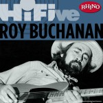 Rhino Hi-Five: Roy Buchanan详情