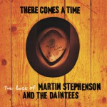 There Comes A Time - The Best Of Martin Stephenson And The Daintees详情