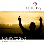 HeartCry Vol. 1: Mighty To Save详情