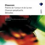 Chausson : Poème de l'amour et de la mer; Chanson perpétuelle; Mélodies - Apex详情