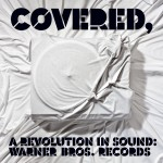Covered, A Revolution In Sound: Warner Bros. Records (Int'l Release)详情