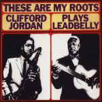These Are My Roots: Clifford Jordan Plays Leadbelly详情