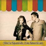 She's Spanish, I'm American详情