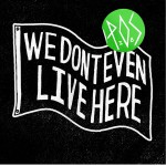 We Don't Even Live Here [Deluxe Edition]详情