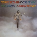 Stretchin' Out In Bootsy's Rubber Band详情