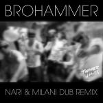 Brohammer [Nari & Milani Dub Remix]详情
