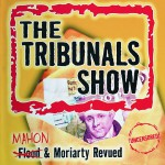 The Tribunals Show - Flood & Moriarty Revued详情