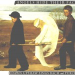 Angels Hide Their Faces: Dawn Upshaw Sings Bach and Purcell详情