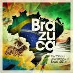 Brazuca - The Official Soundtrack of Brazil 2014详情