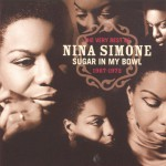 The Very Best Of Nina Simone 1967-1972 - Sugar In My Bowl详情