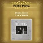 Pocho Pérez y Su Orquesta详情
