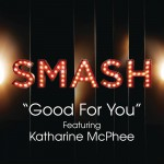 Good For You (SMASH Cast Version) [feat. Katharine McPhee]详情