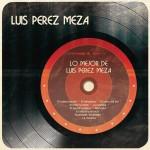 Lo Mejor de Luis Pérez Meza详情