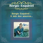 Sergio Esquivel -  A mis Dos Amores...详情