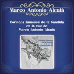 Corridos Famosos de la Bandida, en la Voz de Marco Antonio Alcalá详情