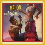 Melón y Su Sonora详情