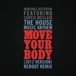 The House Music Anthem (Move Your Body) [2012 Version] [Reboot Remix]详情