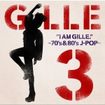 I AM GILLE 3 ~70' S&80' S J-POP~详情