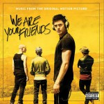 We Are Your Friends (Music From the Original Motion Picture) / 我们是你的朋友详情