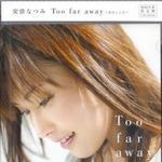 Too Far away详情