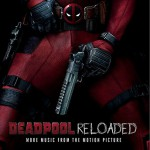 Deadpool Reloaded (More Music From The Motion Picture) 电影《死侍》其他原声