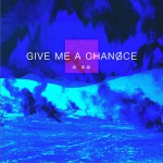 Give me a chance (单曲)详情