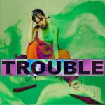 Trouble (单曲)详情