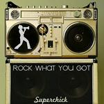 Rock What You Got详情