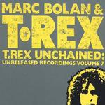 T Rex Unchained-Unreleased Recordings Vol.7详情